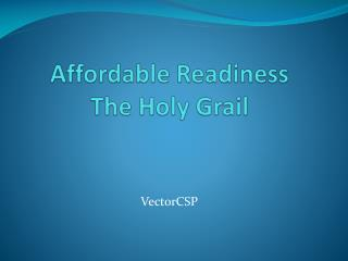 Affordable Readiness The Holy Grail