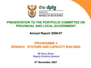 PRESENTATION TO THE PORTFOLIO COMMITTEE ON PROVINCIAL AND LOCAL GOVERNMENT  Annual Report 2006/07