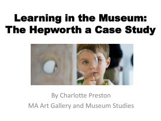 Learning in the Museum:  The Hepworth a Case Study