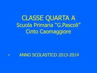 """CLASSE QUARTA A Scuola Primaria """"G.Pascoli"""" Cinto Caomaggiore"""