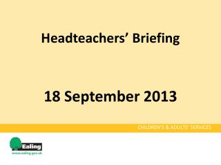 Headteachers' Briefing 18 September 2013