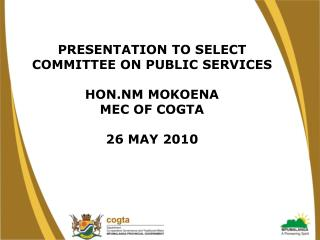 PRESENTATION TO SELECT  COMMITTEE ON PUBLIC SERVICES HON.NM MOKOENA MEC OF COGTA 26 MAY 2010