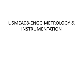 U5MEA08-ENGG METROLOGY & INSTRUMENTATION