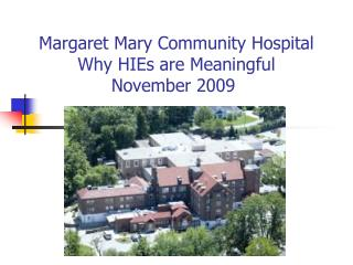 Margaret Mary Community Hospital  Why HIEs are Meaningful  November 2009