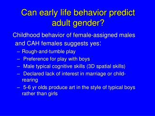 Can early life behavior predict adult gender?