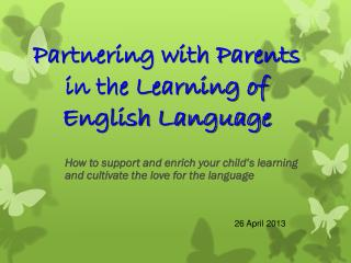 Partnering with Parents  in the Learning of  English Language