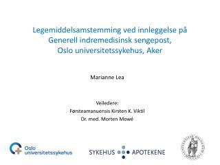 Marianne Lea Veiledere: Førsteamanuensis Kirsten K. Viktil Dr. med. Morten Mowé