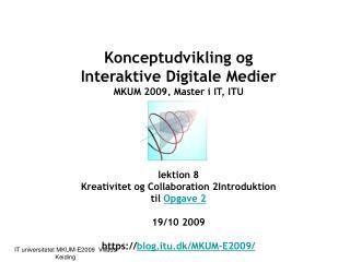 Konceptudvikling og Interaktive Digitale Medier MKUM 2009, Master i IT, ITU MKUM  lektion 8
