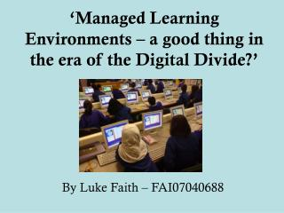 �Managed Learning Environments � a good thing in the era of the Digital Divide?�