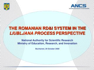 THE ROMANIAN RD&I SYSTEM IN THE LIUBLJANA PROCESS  PERSPECTIVE