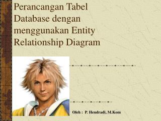 Perancangan Tabel Database dengan menggunakan Entity Relationship Diagram