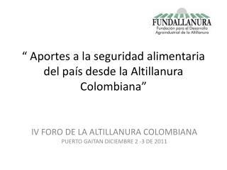 """"""" Aportes a la seguridad alimentaria del país desde la Altillanura Colombiana"""""""