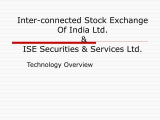 Inter-connected Stock Exchange Of India Ltd.  &  ISE Securities & Services Ltd.