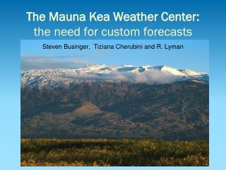 The Mauna Kea Weather Center: the need for custom forecasts