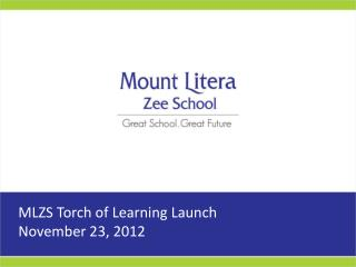 MLZS Torch of Learning Launch November 23, 2012