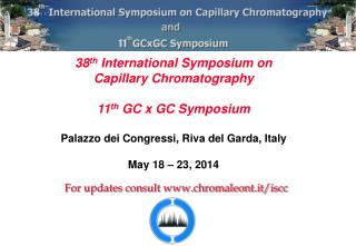 38 th  International Symposium on Capillary Chromatography 11 th  GC x GC Symposium
