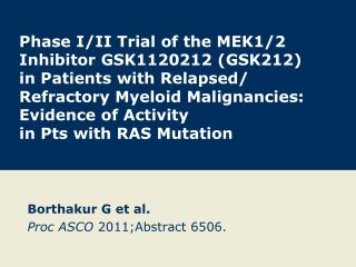Borthakur G et al. Proc ASCO  2011;Abstract 6506.