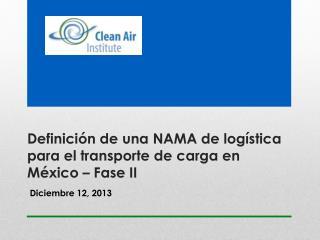 Definición de una NAMA de logística para el transporte de carga en México – Fase II