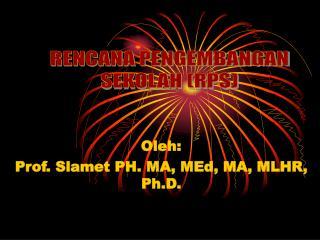 Oleh:  Prof. Slamet PH. MA, MEd, MA, MLHR, Ph.D.