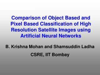 B. Krishna Mohan and Shamsuddin Ladha CSRE, IIT Bombay