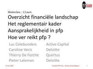 Masterclass :  1,5 punt  Overzicht financi le landschap Het reglementair kader Aansprakelijkheid in pfp Hoe ver reikt pf