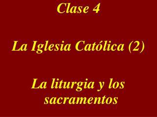 Clase 4    La Iglesia Cat lica 2  La liturgia y los sacramentos