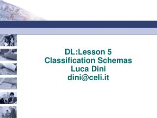 DL:Lesson 5 Classification Schemas Luca Dini dini@celi.it