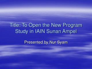 Title: To Open the New Program Study in IAIN Sunan Ampel