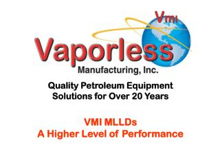 Quality Petroleum Equipment Solutions for Over 20 Years VMI MLLDs A Higher Level of Performance