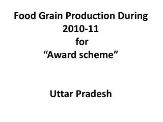 Food Grain Production During 2010-11  for   Award scheme    Uttar Pradesh