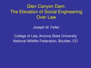 Glen Canyon Dam:   The Elevation of Social Engineering Over Law  Joseph M. Feller