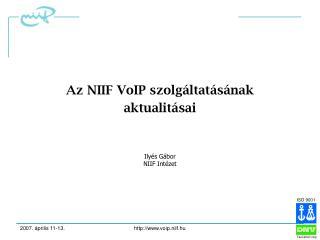 Az NIIF VoIP szolgáltatásának aktualitásai Ilyés Gábor NIIF Intézet