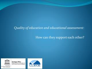 Quality of education and educational assessment : How can they support each other?