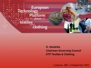 D. Hendriks Chairman Governing Council ETP Textiles & Clothing