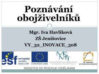 Mgr. Iva Havlíková ZŠ Jenišovice VY_32_INOVACE_308