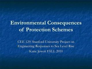 Environmental Consequences of Protection Schemes