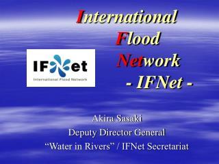I nternational  F lood  Net work - IFNet -