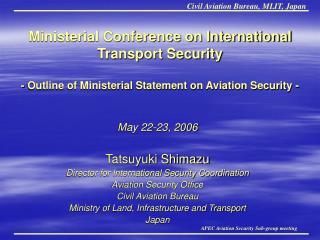 May 22-23, 2006 Tatsuyuki Shimazu Director for International Security Coordination