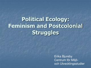 Political Ecology: Feminism and Postcolonial Struggles