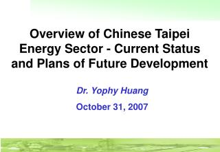 Overview of Chinese Taipei Energy Sector - Current Status and Plans of Future Development