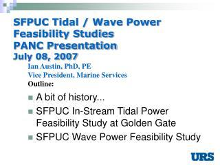 SFPUC Tidal / Wave Power Feasibility Studies PANC Presentation July 08, 2007