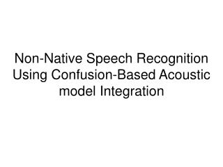 Non-Native Speech Recognition Using Confusion-Based Acoustic model Integration