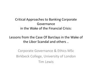 Corporate Governance & Ethics MSc Birkbeck College, University of London Tim Lewis