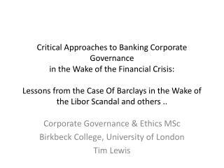 Corporate Governance & Ethics MSc Birkbeck College, University of London Tim Lewis