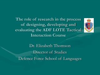 Dr. Elizabeth Thomson Director of Studies Defence Force School of Languages