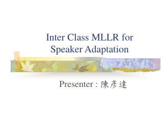Inter Class MLLR for  Speaker Adaptation