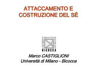 ATTACCAMENTO E COSTRUZIONE DEL SÉ Marco CASTIGLIONI Università di Milano - Bicocca