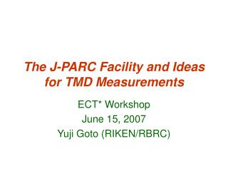 The J-PARC Facility and Ideas for TMD Measurements