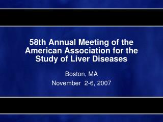 58th Annual Meeting of the American Association for the Study of Liver Diseases