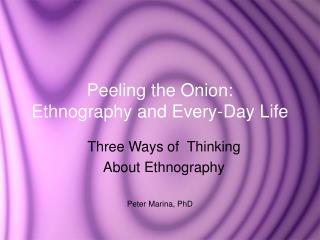 Peeling the Onion:   Ethnography and Every-Day Life